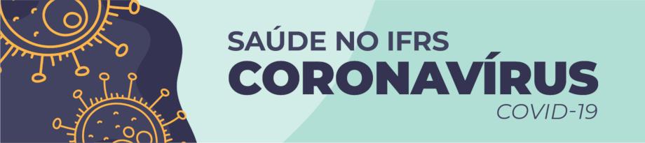 Saúde no IFRS - Coronavírus (COVID-19)